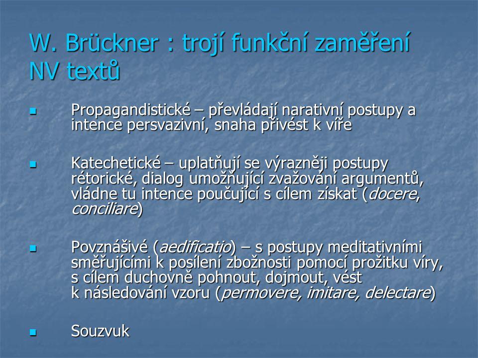 W. Brückner : trojí funkční zaměření NV textů Propagandistické – převládají narativní postupy a intence persvazivní, snaha přivést k víře Propagandist