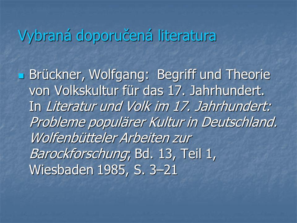 Vybraná doporučená literatura Brückner, Wolfgang: Begriff und Theorie von Volkskultur für das 17.
