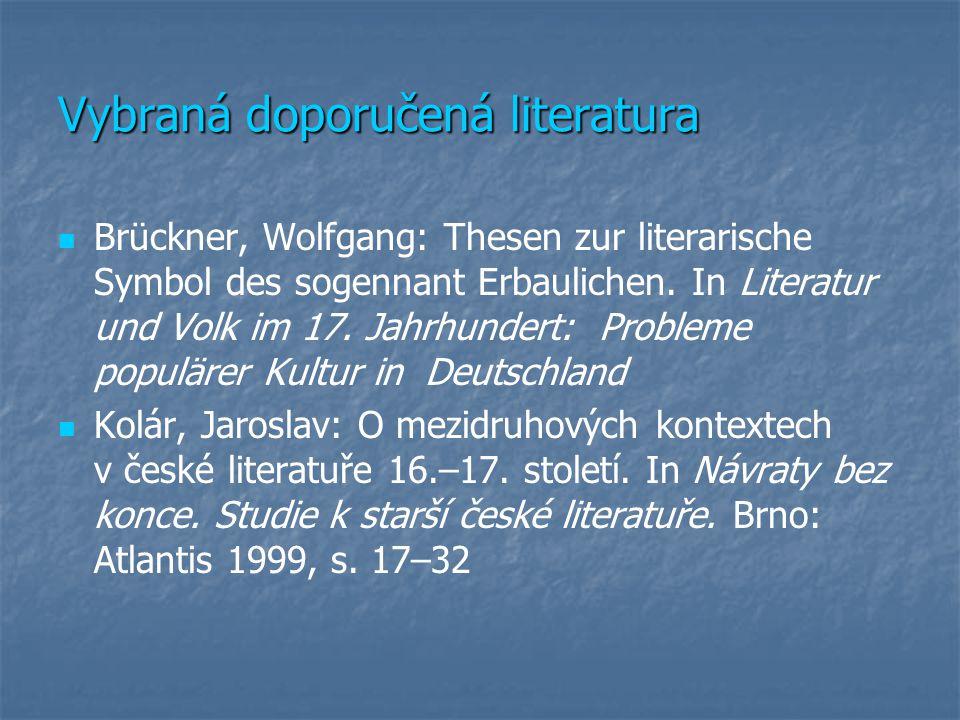 Vybraná doporučená literatura Brückner, Wolfgang: Thesen zur literarische Symbol des sogennant Erbaulichen.