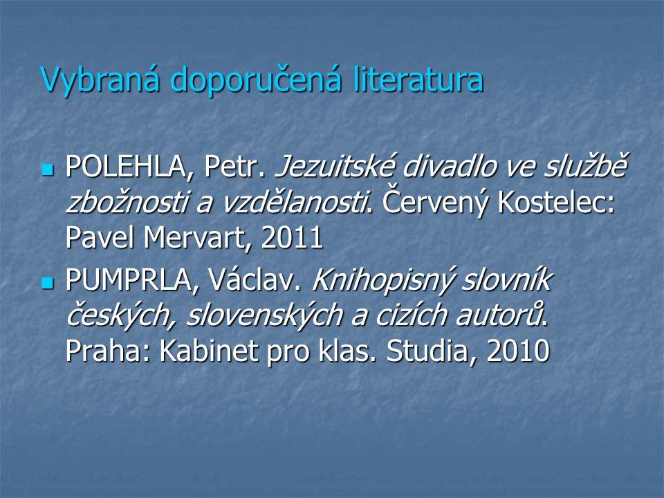 Vybraná doporučená literatura POLEHLA, Petr. Jezuitské divadlo ve službě zbožnosti a vzdělanosti.