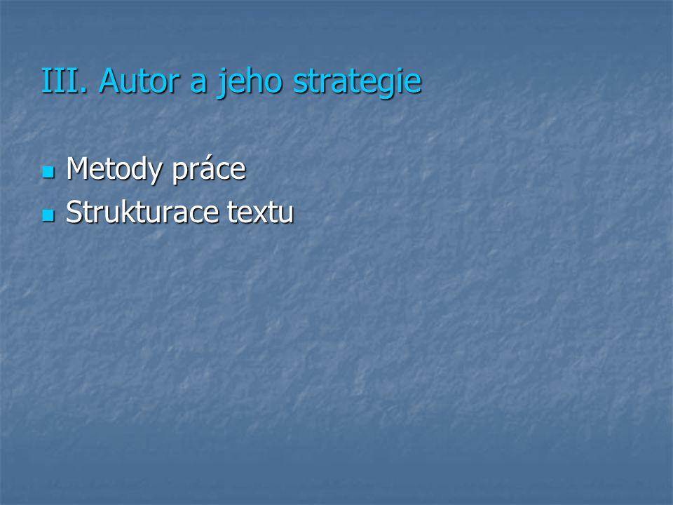 III. Autor a jeho strategie Metody práce Metody práce Strukturace textu Strukturace textu