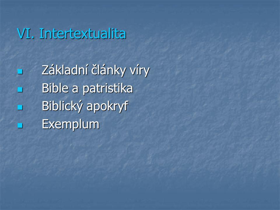 VI. Intertextualita Základní články víry Základní články víry Bible a patristika Bible a patristika Biblický apokryf Biblický apokryf Exemplum Exemplu
