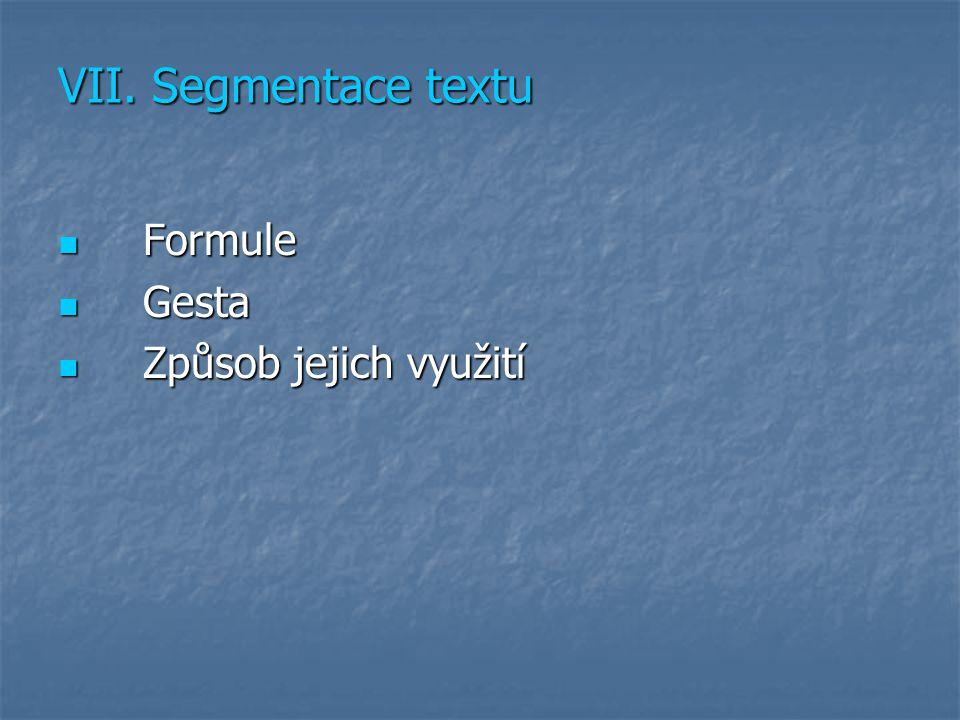VII. Segmentace textu Formule Formule Gesta Gesta Způsob jejich využití Způsob jejich využití