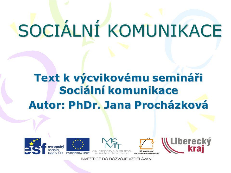 SOCIÁLNÍ KOMUNIKACE Text k výcvikovému semináři Sociální komunikace Autor: PhDr. Jana Procházková