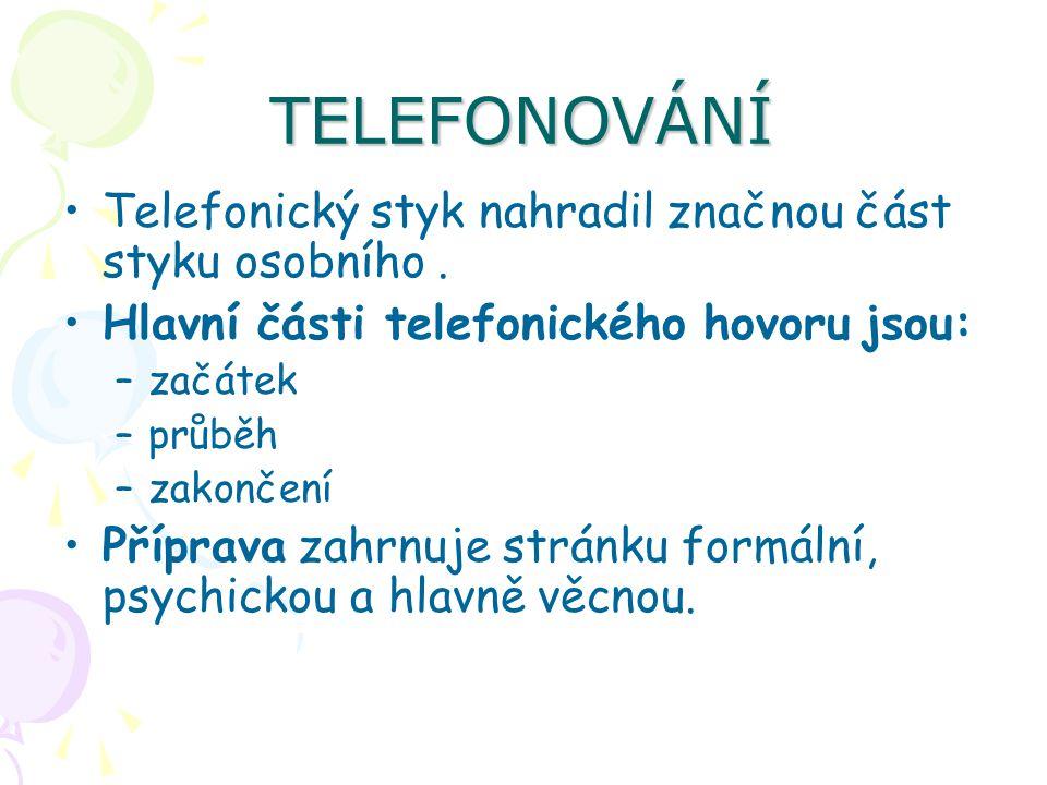 TELEFONOVÁNÍ Telefonický styk nahradil značnou část styku osobního. Hlavní části telefonického hovoru jsou: –začátek –průběh –zakončení Příprava zahrn