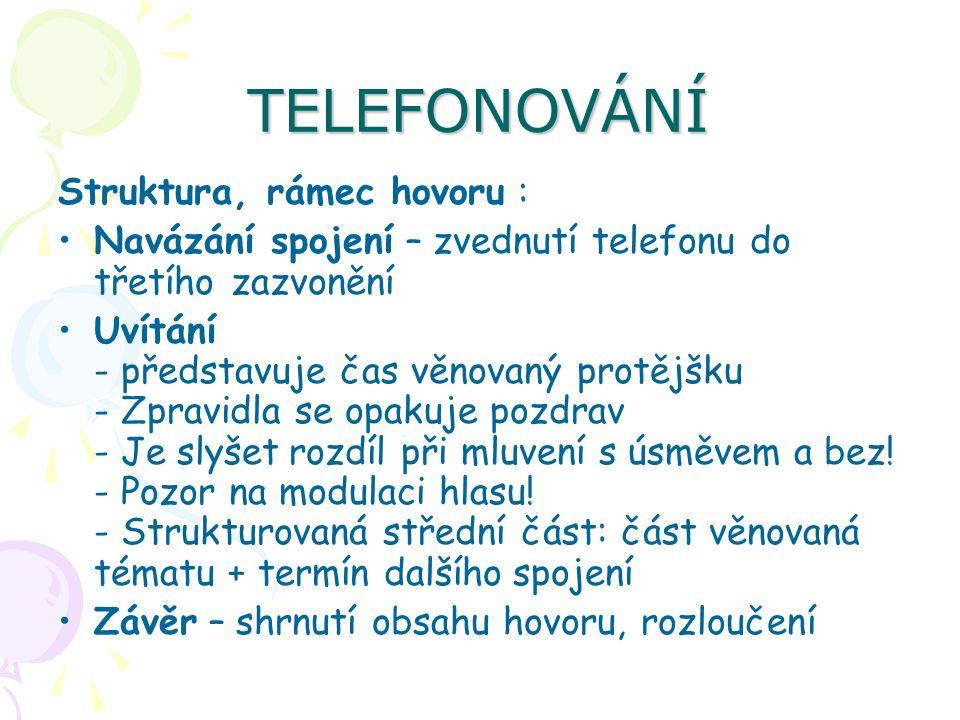 TELEFONOVÁNÍ Struktura, rámec hovoru : Navázání spojení – zvednutí telefonu do třetího zazvonění Uvítání - představuje čas věnovaný protějšku - Zpravi