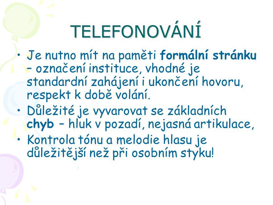 TELEFONOVÁNÍ Je nutno mít na paměti formální stránku – označení instituce, vhodné je standardní zahájení i ukončení hovoru, respekt k době volání. Důl