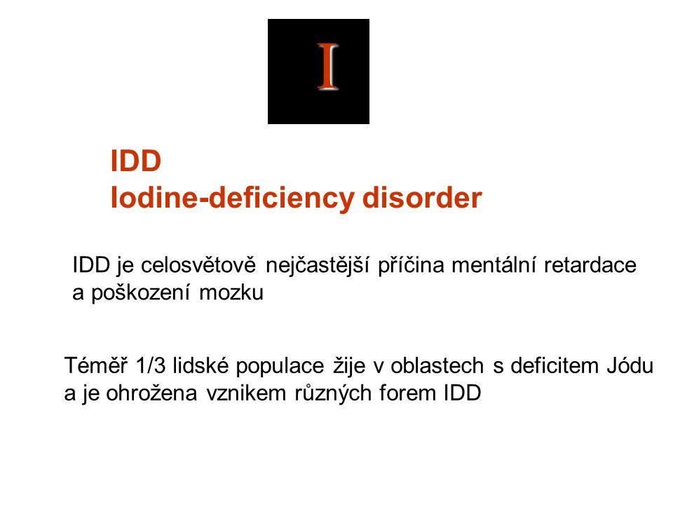 IDD Iodine-deficiency disorder IDD je celosvětově nejčastější příčina mentální retardace a poškození mozku Téměř 1/3 lidské populace žije v oblastech s deficitem Jódu a je ohrožena vznikem různých forem IDD I
