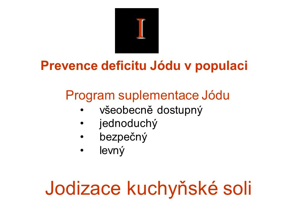 I Program suplementace Jódu všeobecně dostupný jednoduchý bezpečný levný Jodizace kuchyňské soli Prevence deficitu Jódu v populaci