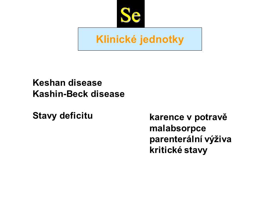 Klinické jednotky Keshan disease Kashin-Beck disease Stavy deficitu karence v potravě malabsorpce parenterální výživa kritické stavy Se