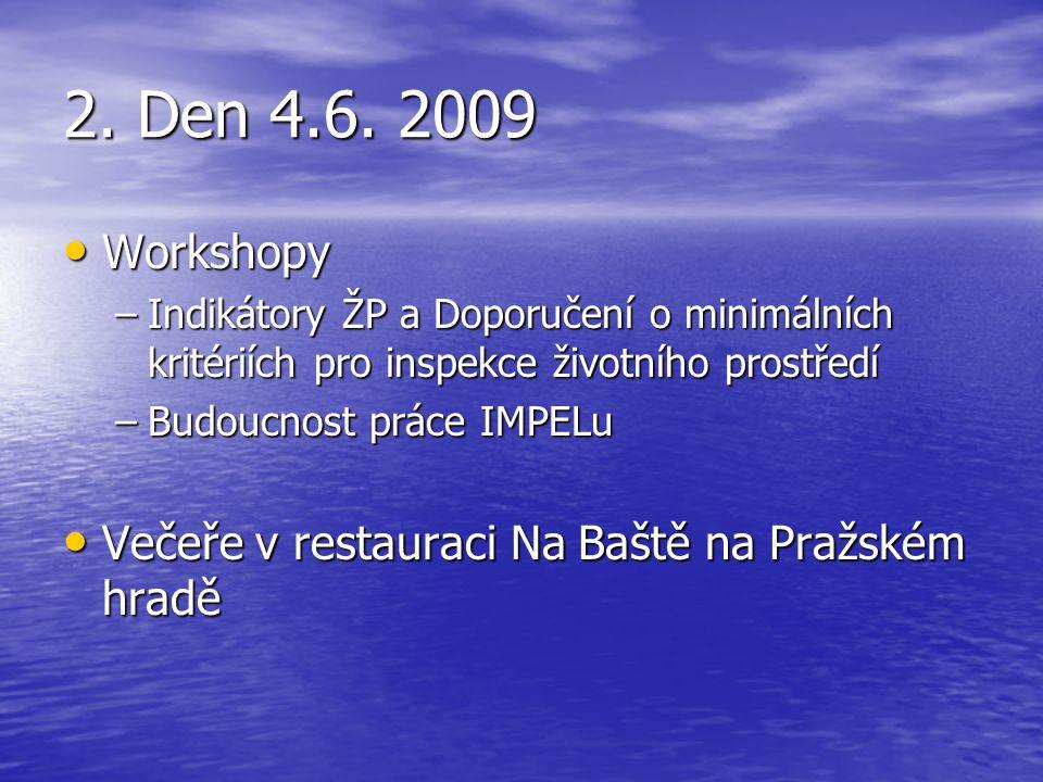 2. Den 4.6. 2009 Workshopy Workshopy –Indikátory ŽP a Doporučení o minimálních kritériích pro inspekce životního prostředí –Budoucnost práce IMPELu Ve