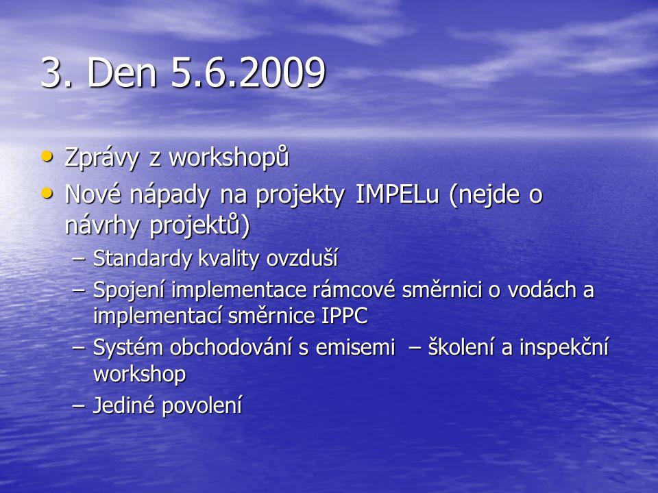 3. Den 5.6.2009 Zprávy z workshopů Zprávy z workshopů Nové nápady na projekty IMPELu (nejde o návrhy projektů) Nové nápady na projekty IMPELu (nejde o