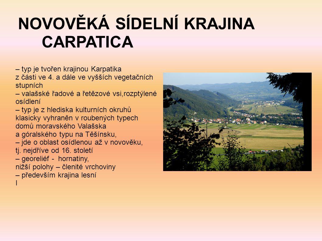 NOVOVĚKÁ SÍDELNÍ KRAJINA CARPATICA – typ je tvořen krajinou Karpatika z části ve 4. a dále ve vyšších vegetačních stupních – valašské řadové a řetězov