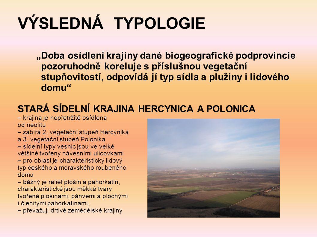 """VÝSLEDNÁ TYPOLOGIE """"Doba osídlení krajiny dané biogeografické podprovincie pozoruhodně koreluje s příslušnou vegetační stupňovitostí, odpovídá jí typ"""