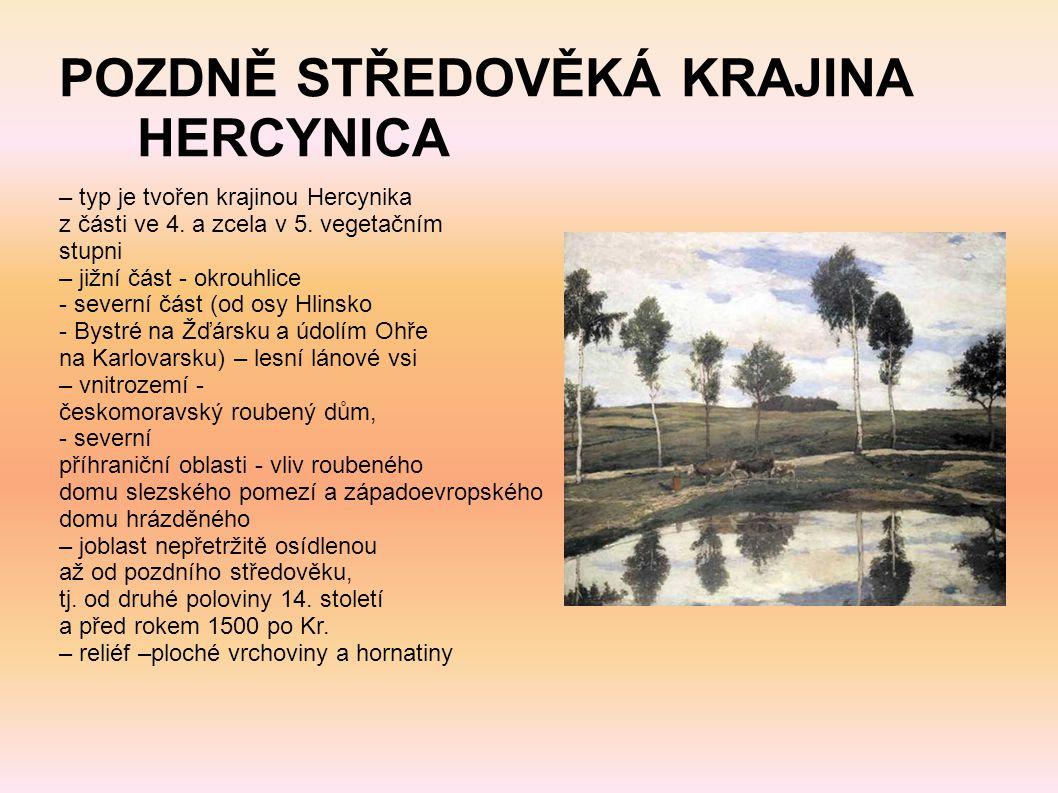 POZDNĚ STŘEDOVĚKÁ KRAJINA HERCYNICA – typ je tvořen krajinou Hercynika z části ve 4. a zcela v 5. vegetačním stupni – jižní část - okrouhlice - severn