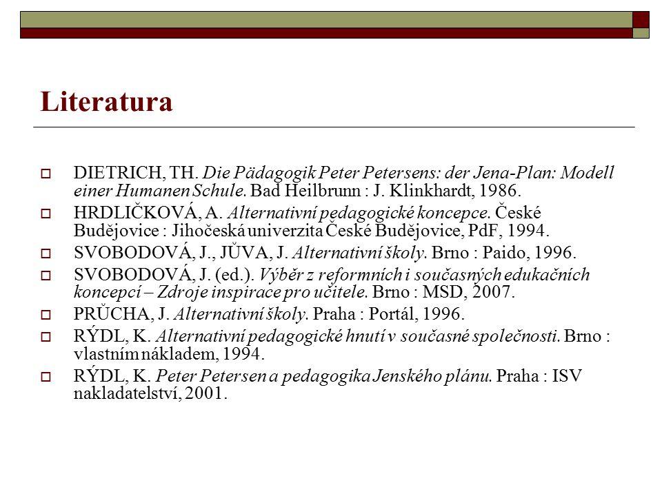 Literatura  DIETRICH, TH. Die Pädagogik Peter Petersens: der Jena-Plan: Modell einer Humanen Schule. Bad Heilbrunn : J. Klinkhardt, 1986.  HRDLIČKOV