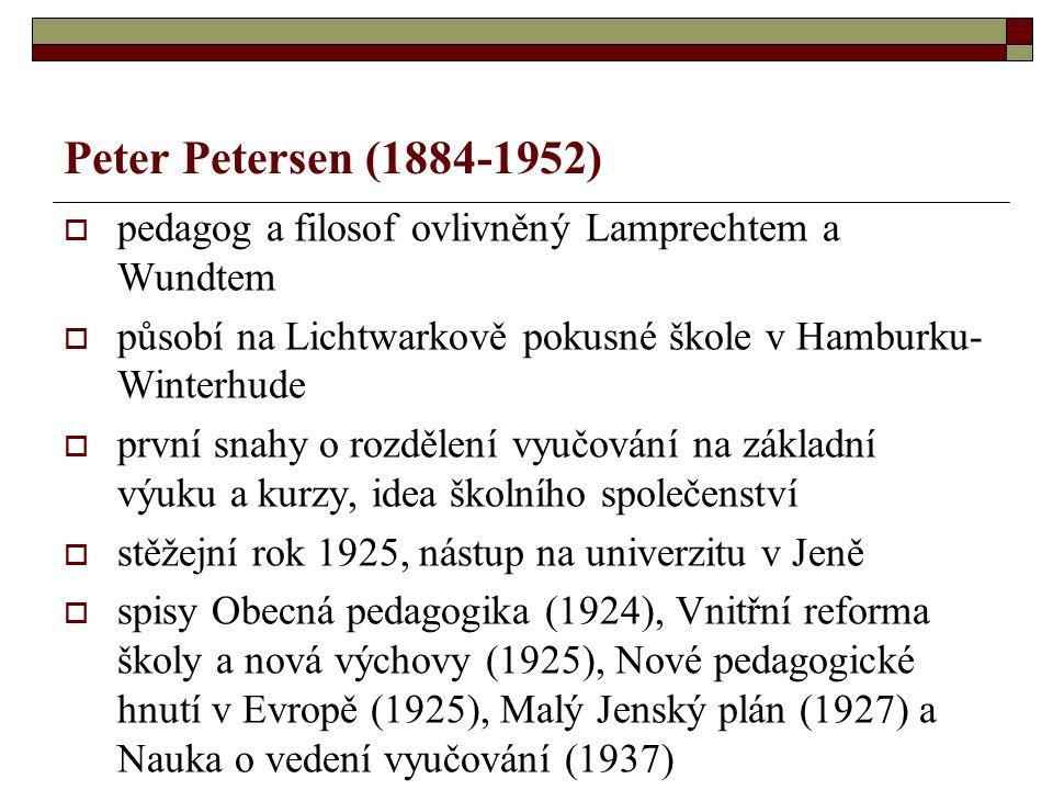 Peter Petersen (1884-1952)  pedagog a filosof ovlivněný Lamprechtem a Wundtem  působí na Lichtwarkově pokusné škole v Hamburku- Winterhude  první s