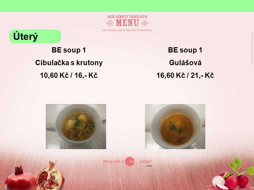 BE soup 1 Cibulačka s krutony 10,60 Kč / 16,- Kč BE soup 1 Gulášová 16,60 Kč / 21,- Kč Úterý