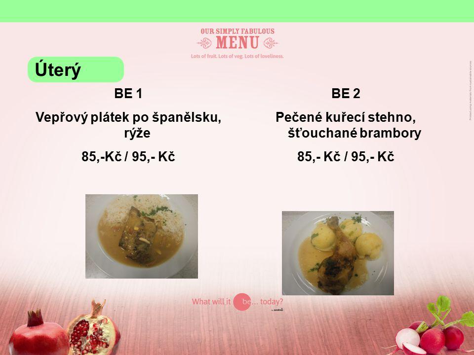 BE 1 Vepřový plátek po španělsku, rýže 85,-Kč / 95,- Kč BE 2 Pečené kuřecí stehno, šťouchané brambory 85,- Kč / 95,- Kč Úterý