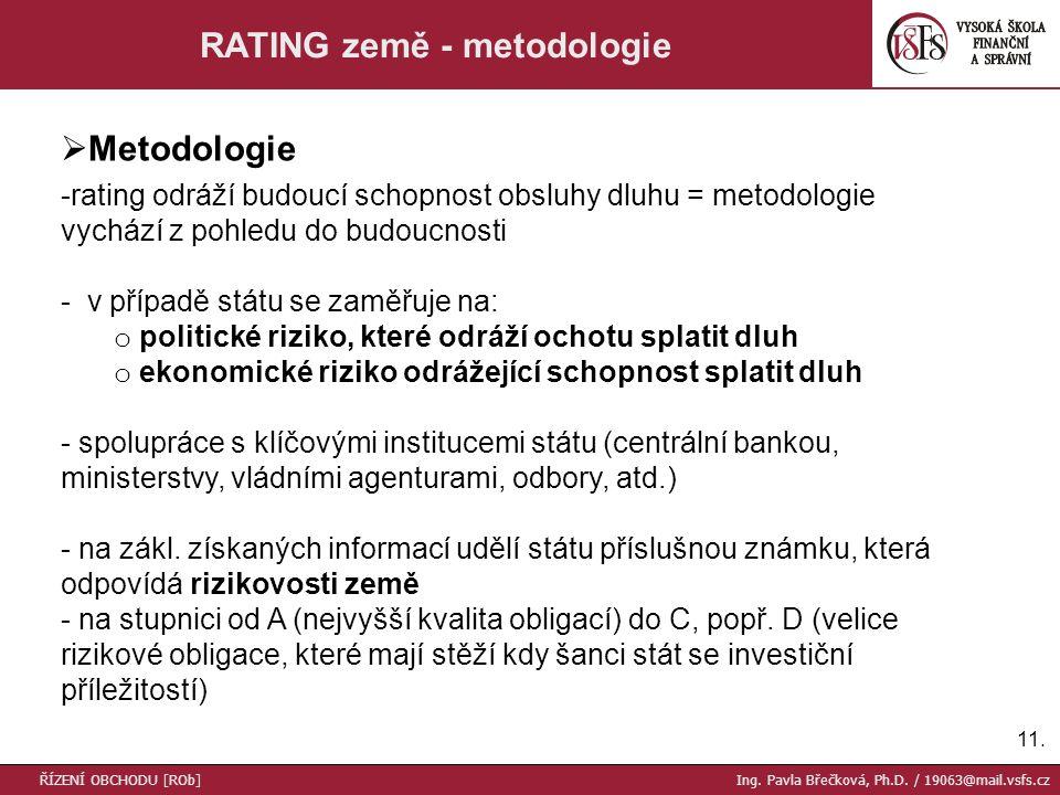 11. RATING země - metodologie  Metodologie -rating odráží budoucí schopnost obsluhy dluhu = metodologie vychází z pohledu do budoucnosti - v případě