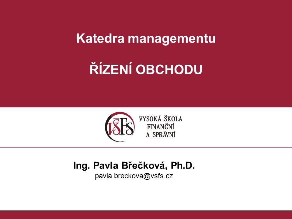 Katedra managementu ŘÍZENÍ OBCHODU Ing. Pavla Břečková, Ph.D. pavla.breckova@vsfs.cz