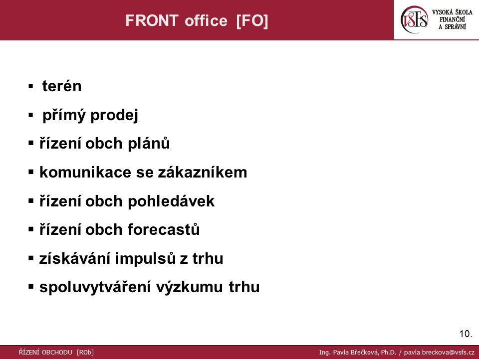 10. FRONT office [FO]  terén  přímý prodej  řízení obch plánů  komunikace se zákazníkem  řízení obch pohledávek  řízení obch forecastů  získává