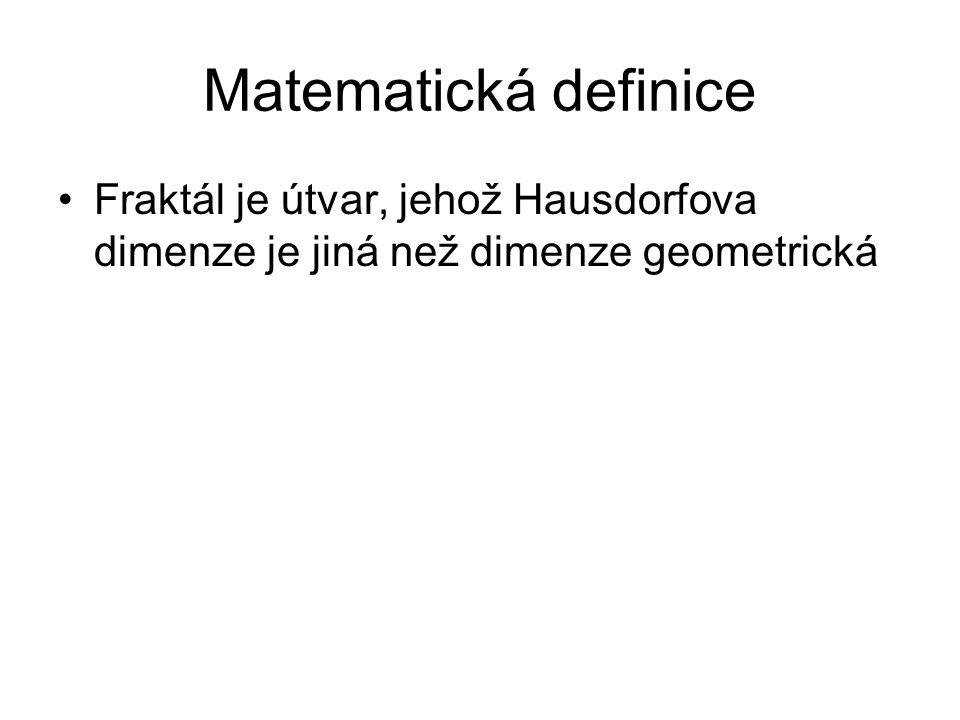Matematická definice Fraktál je útvar, jehož Hausdorfova dimenze je jiná než dimenze geometrická