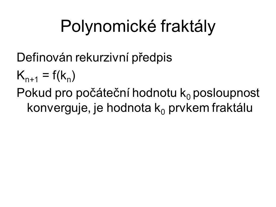 Polynomické fraktály Definován rekurzivní předpis K n+1 = f(k n ) Pokud pro počáteční hodnotu k 0 posloupnost konverguje, je hodnota k 0 prvkem fraktá