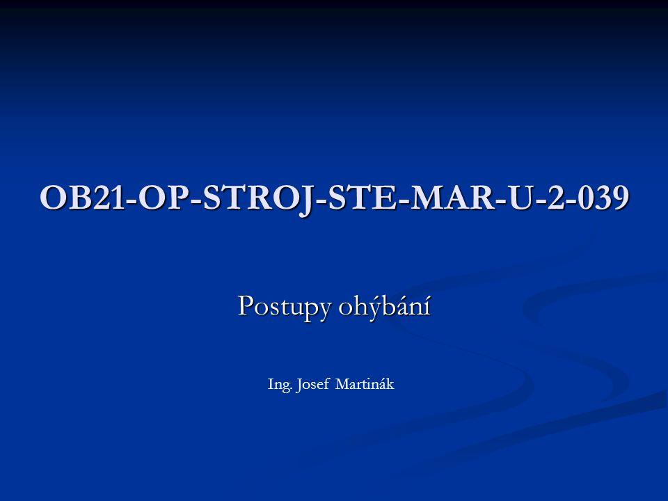 OB21-OP-STROJ-STE-MAR-U-2-039 Postupy ohýbání Ing. Josef Martinák