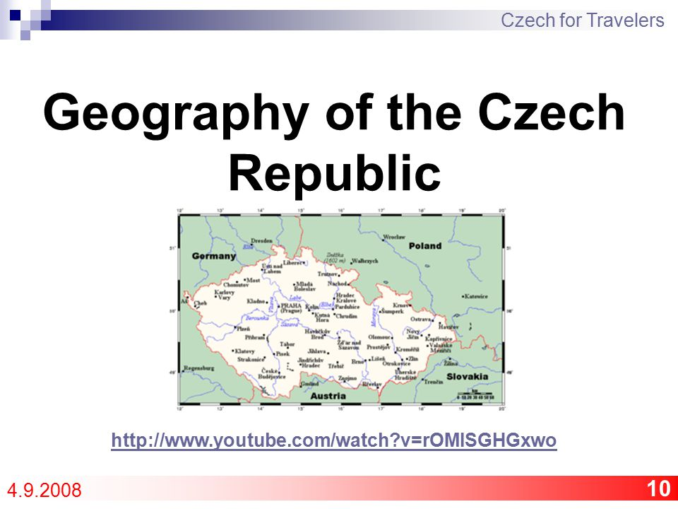 10 Geography of the Czech Republic Czech for Travelers 4.9.2008 http://www.youtube.com/watch v=rOMISGHGxwo