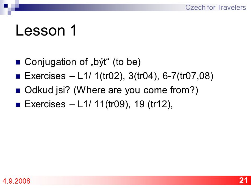 "21 Lesson 1 Conjugation of ""být (to be) Exercises – L1/ 1(tr02), 3(tr04), 6-7(tr07,08) Odkud jsi."