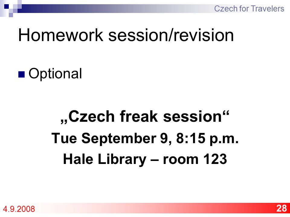 "28 Homework session/revision Optional ""Czech freak session Tue September 9, 8:15 p.m."