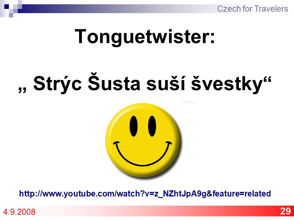 "Tonguetwister: "" Strýc Šusta suší švestky http://www.youtube.com/watch v=z_NZhtJpA9g&feature=related 29 Czech for Travelers 4.9.2008"