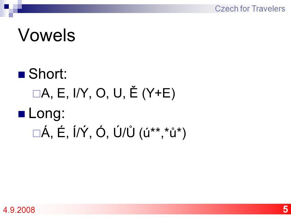 6 Consonants Soft (followed by i):  Ž, Š, Č, Ř, C, J, Ď, Ť, Ň Hard (followed by y):  H, CH, K, R, D, T, N Ambiguos (followed by i or y):  B, F, L, M, P, S, V, Z Czech for Travelers 4.9.2008