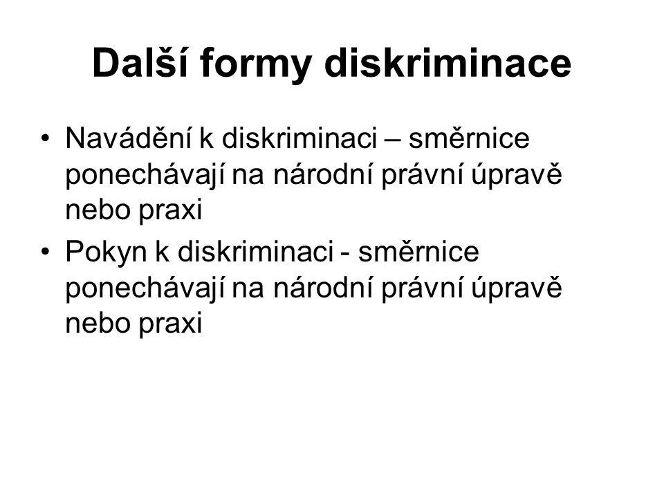 Další formy diskriminace Navádění k diskriminaci – směrnice ponechávají na národní právní úpravě nebo praxi Pokyn k diskriminaci - směrnice ponechávají na národní právní úpravě nebo praxi