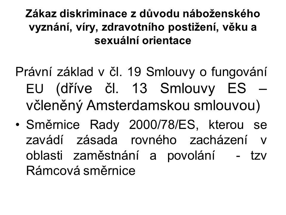 Zákaz diskriminace z důvodu náboženského vyznání, víry, zdravotního postižení, věku a sexuální orientace Právní základ v čl.