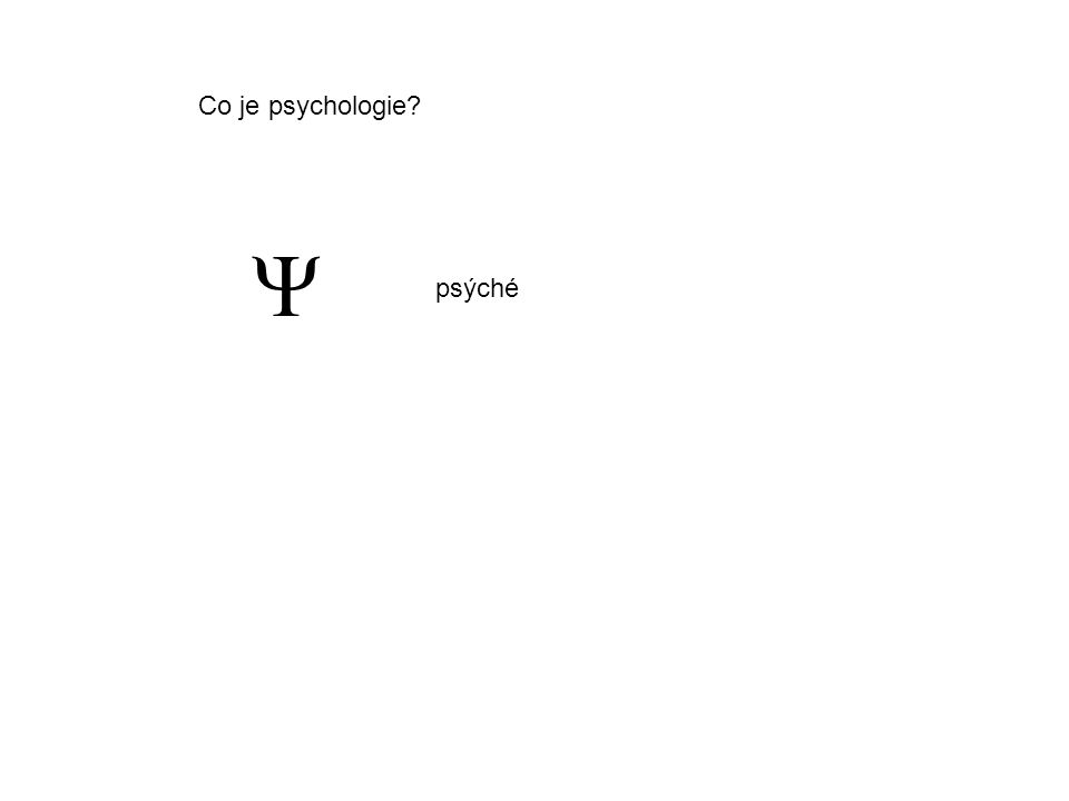 Co je psychologie?  psýché