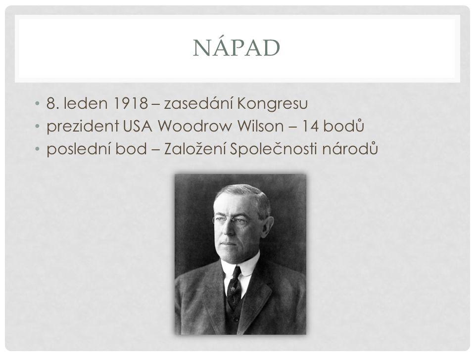 NÁPAD 8. leden 1918 – zasedání Kongresu prezident USA Woodrow Wilson – 14 bodů poslední bod – Založení Společnosti národů