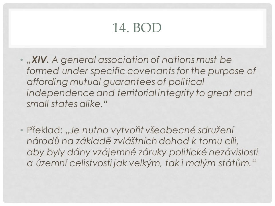 "14. BOD "" XIV. A general association of nations must be formed under specific covenants for the purpose of affording mutual guarantees of political in"