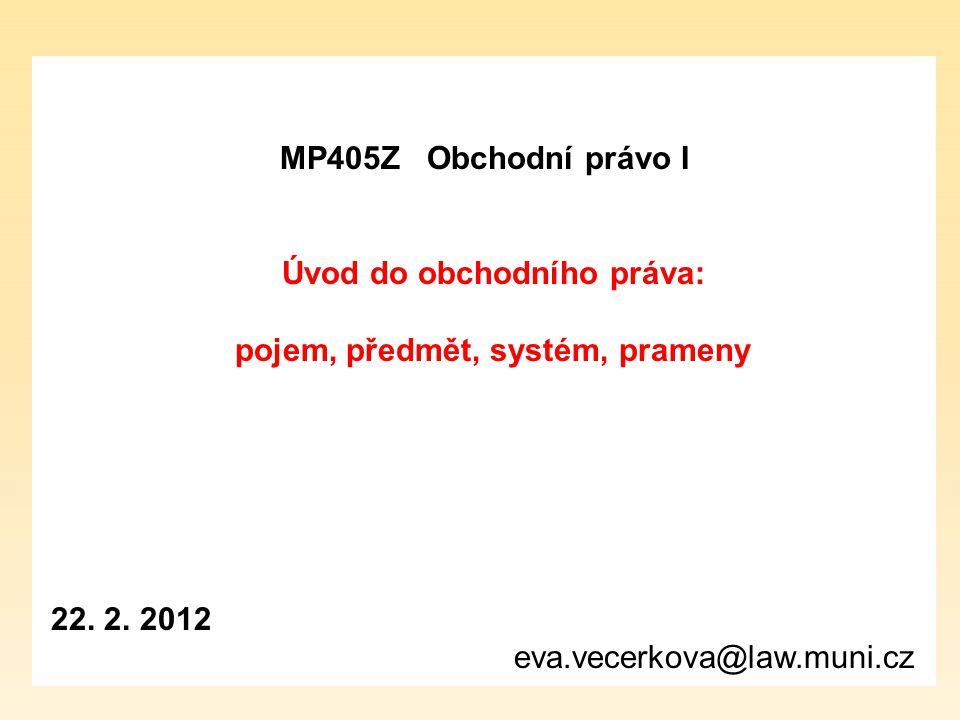 MP405Z Obchodní právo I Úvod do obchodního práva: pojem, předmět, systém, prameny 22.