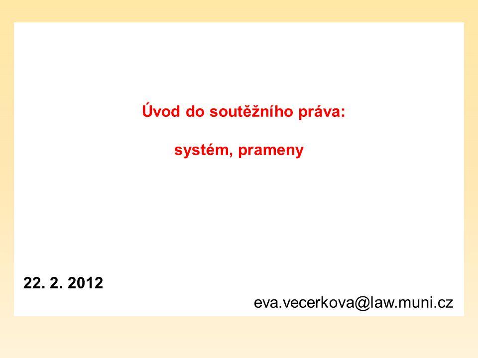 Úvod do soutěžního práva: systém, prameny 22. 2. 2012 eva.vecerkova@law.muni.cz