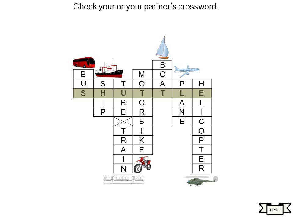 T U B E T R A I N B O A T H E L I C O P T E R M O T O R B I K E P L A N E S H I P B U S next Check your or your partner's crossword.