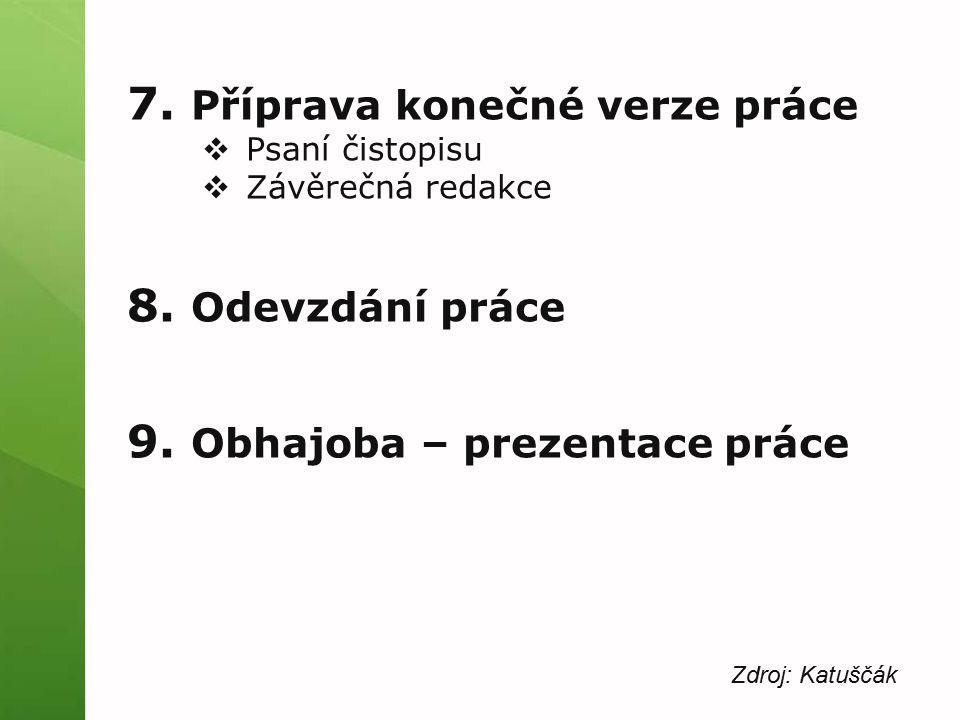 7. Příprava konečné verze práce  Psaní čistopisu  Závěrečná redakce 8.