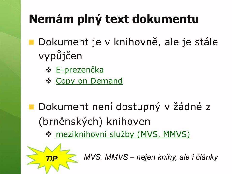 Nemám plný text dokumentu Dokument je v knihovně, ale je stále vypůjčen  E-prezenčka E-prezenčka  Copy on Demand Copy on Demand Dokument není dostupný v žádné z (brněnských) knihoven  meziknihovní služby (MVS, MMVS) meziknihovní služby (MVS, MMVS) TIP MVS, MMVS – nejen knihy, ale i články