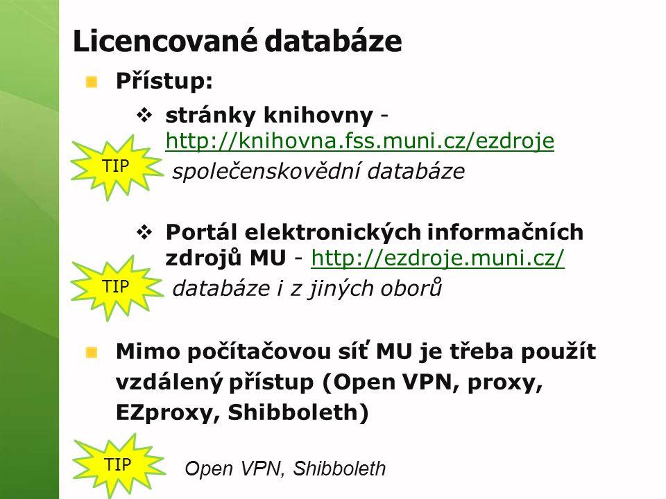Licencované databáze Přístup:  stránky knihovny - http://knihovna.fss.muni.cz/ezdroje http://knihovna.fss.muni.cz/ezdroje společenskovědní databáze  Portál elektronických informačních zdrojů MU - http://ezdroje.muni.cz/http://ezdroje.muni.cz/ databáze i z jiných oborů Mimo počítačovou síť MU je třeba použít vzdálený přístup (Open VPN, proxy, EZproxy, Shibboleth) TIP Open VPN, Shibboleth TIP