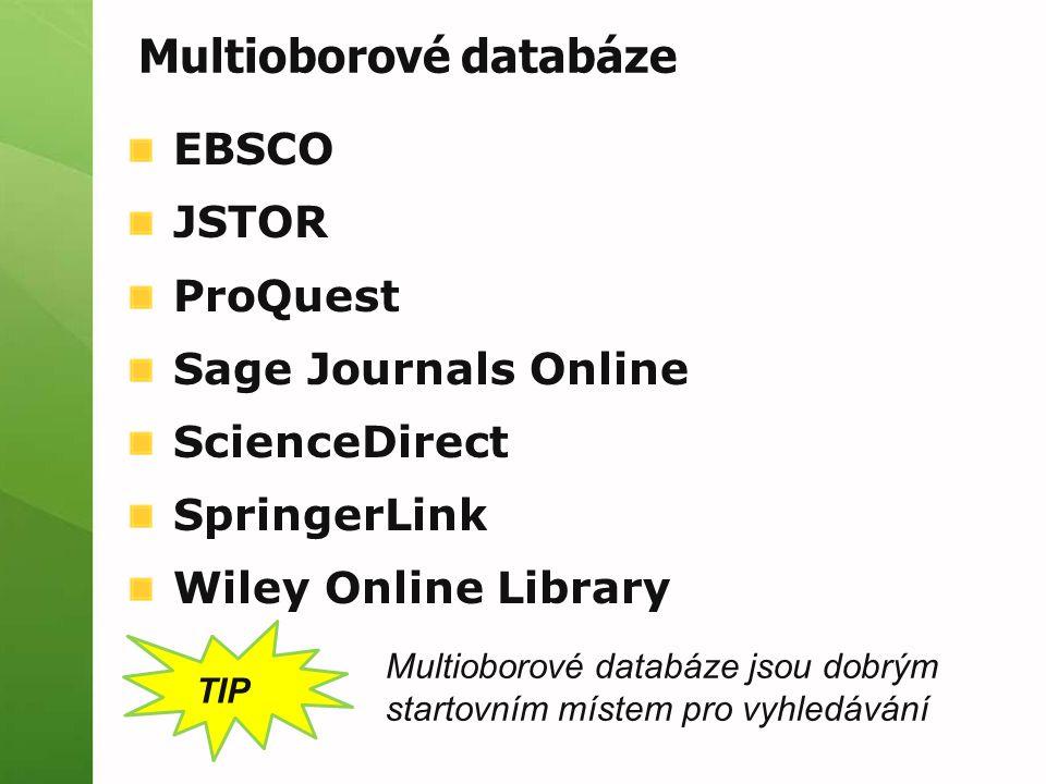 EBSCO JSTOR ProQuest Sage Journals Online ScienceDirect SpringerLink Wiley Online Library TIP Multioborové databáze jsou dobrým startovním místem pro