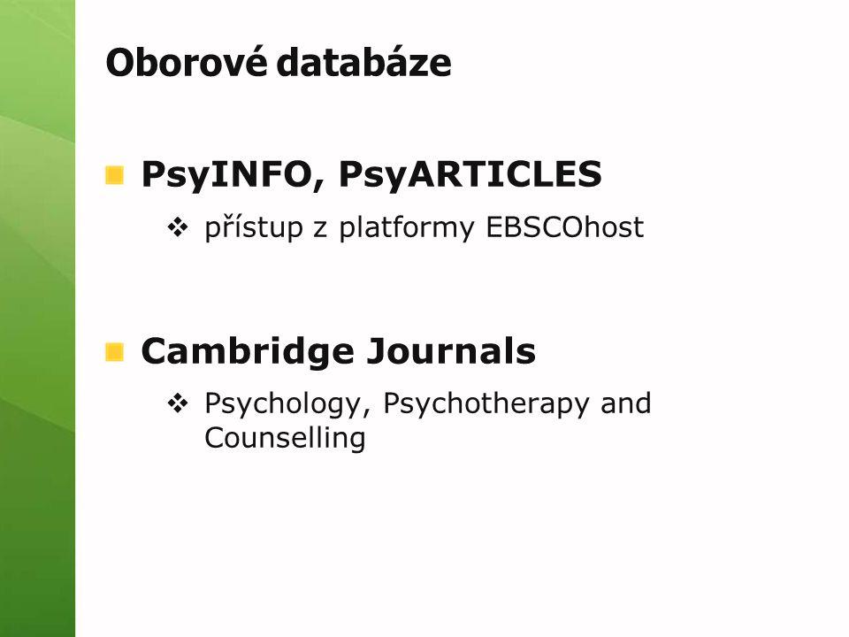 Oborové databáze PsyINFO, PsyARTICLES  přístup z platformy EBSCOhost Cambridge Journals  Psychology, Psychotherapy and Counselling