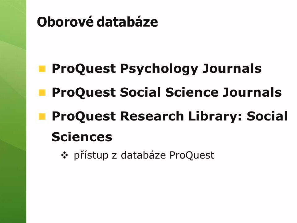 Oborové databáze ProQuest Psychology Journals ProQuest Social Science Journals ProQuest Research Library: Social Sciences  přístup z databáze ProQuest