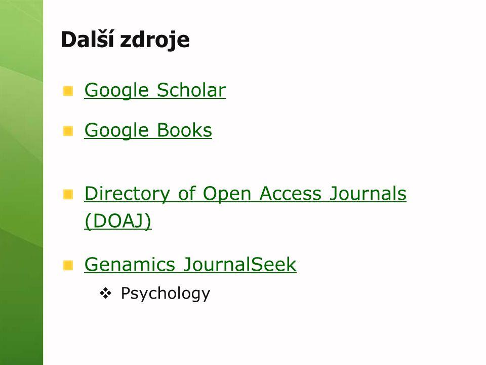 Další zdroje Google Scholar Google Books Directory of Open Access Journals (DOAJ) Genamics JournalSeek  Psychology