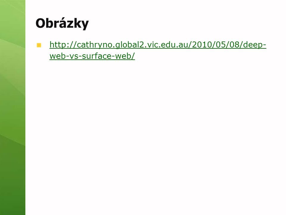 Obrázky http://cathryno.global2.vic.edu.au/2010/05/08/deep- web-vs-surface-web/
